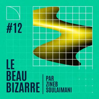 Le Beau Bizarre #12 avec Nacera Belaza à Bruxelles